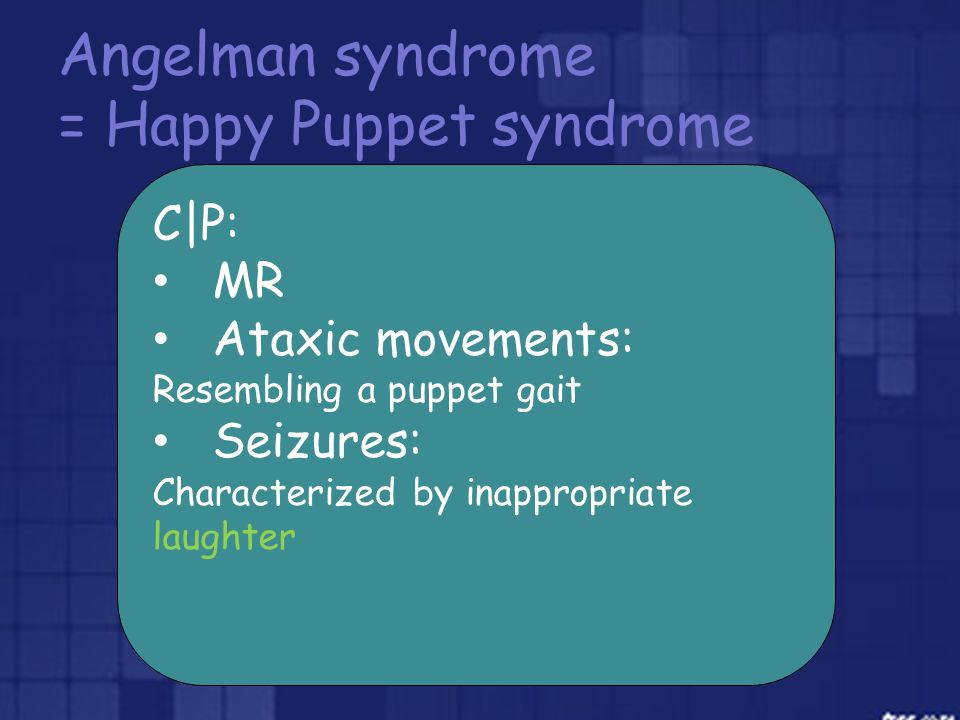 Angelman syndrome = Happy Puppet syndrome