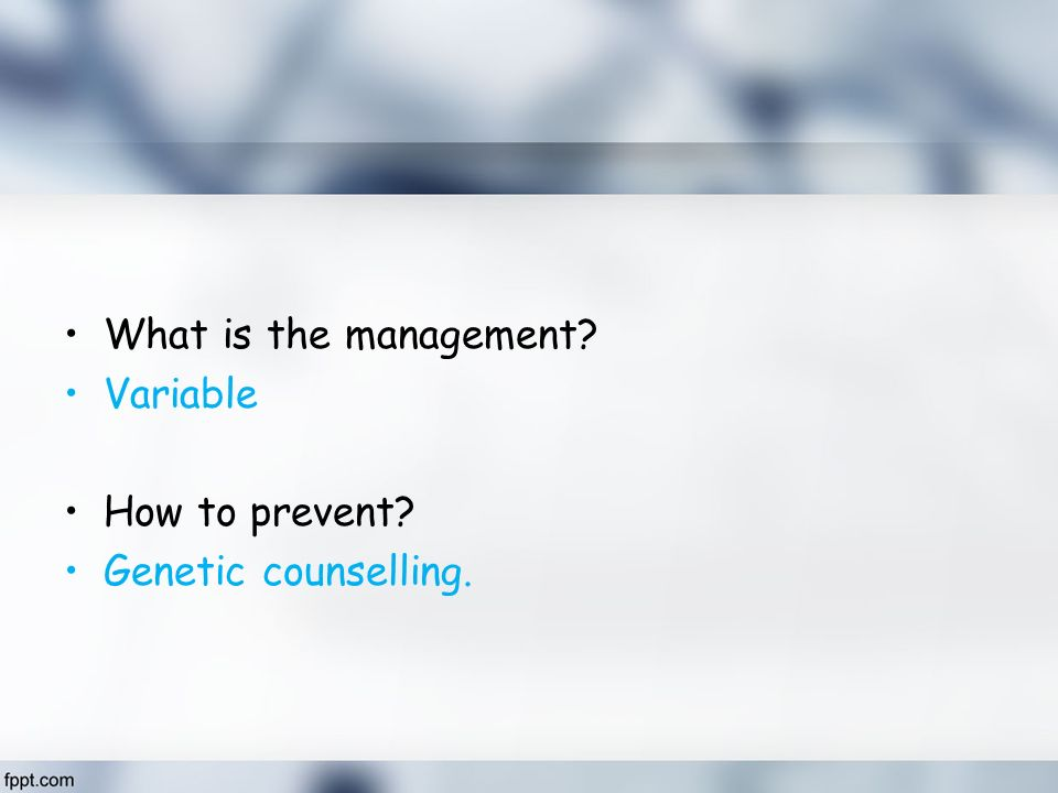 What is the management Variable How to prevent Genetic counselling.