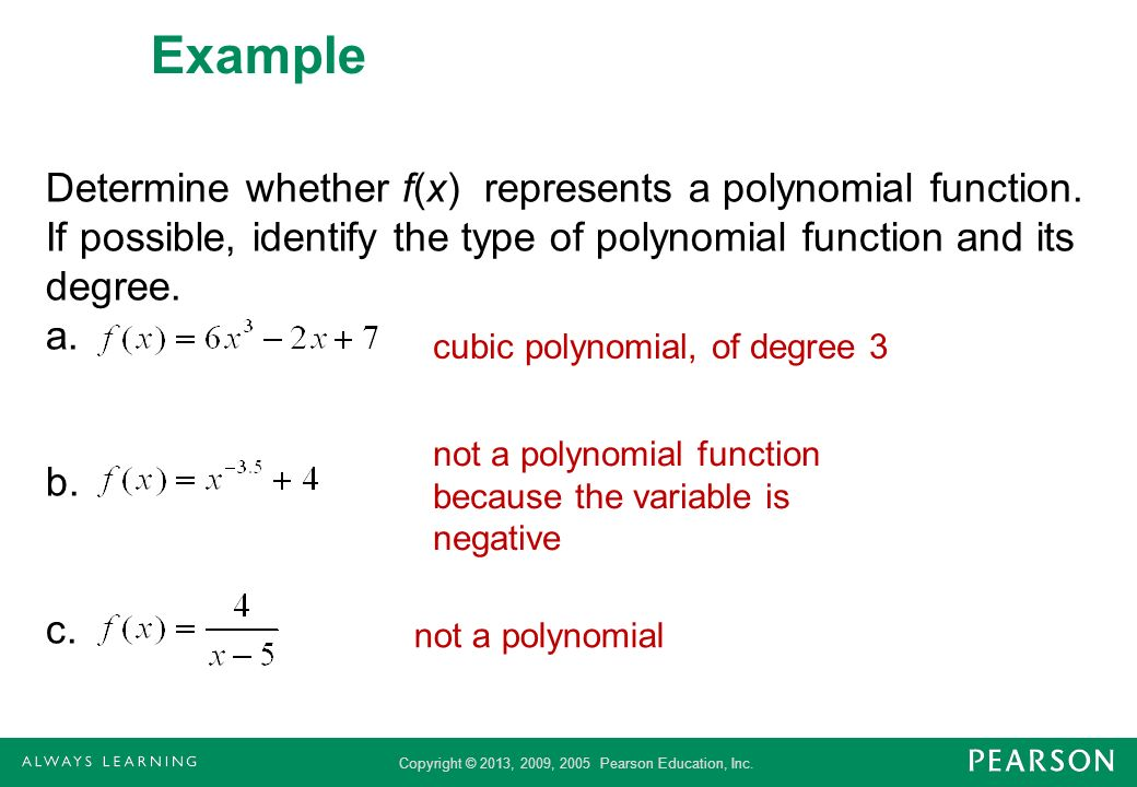Example Determine whether f(x) represents a polynomial function. If possible, identify the type of polynomial function and its degree. a. b. c.