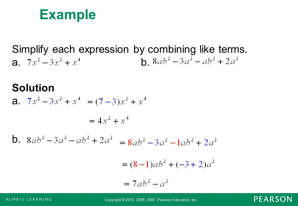 Example Simplify each expression by combining like terms. a. b. Solution a. b.