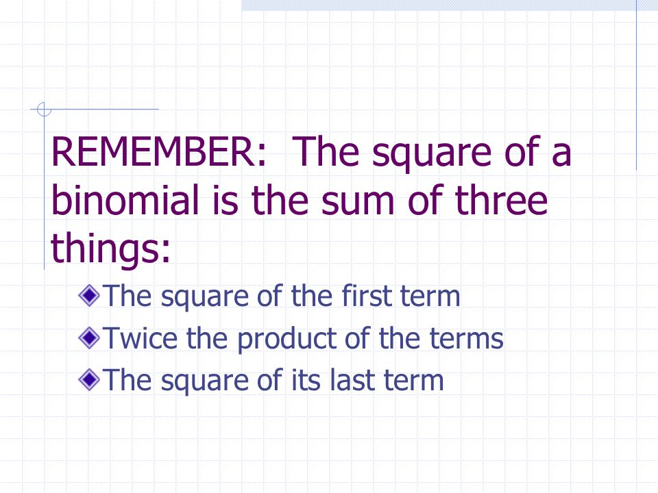 REMEMBER: The square of a binomial is the sum of three things: