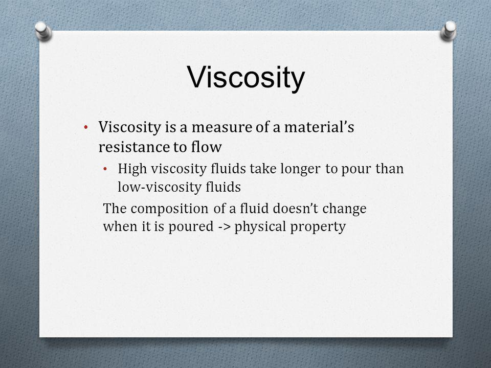 Viscosity Viscosity is a measure of a material's resistance to flow