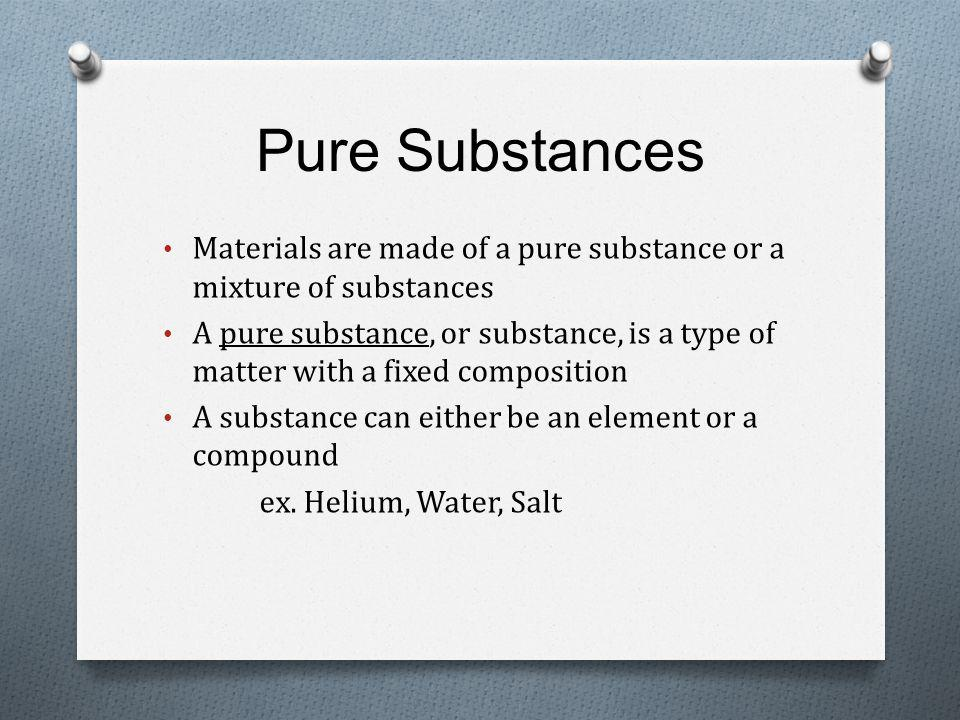 Pure Substances Materials are made of a pure substance or a mixture of substances.