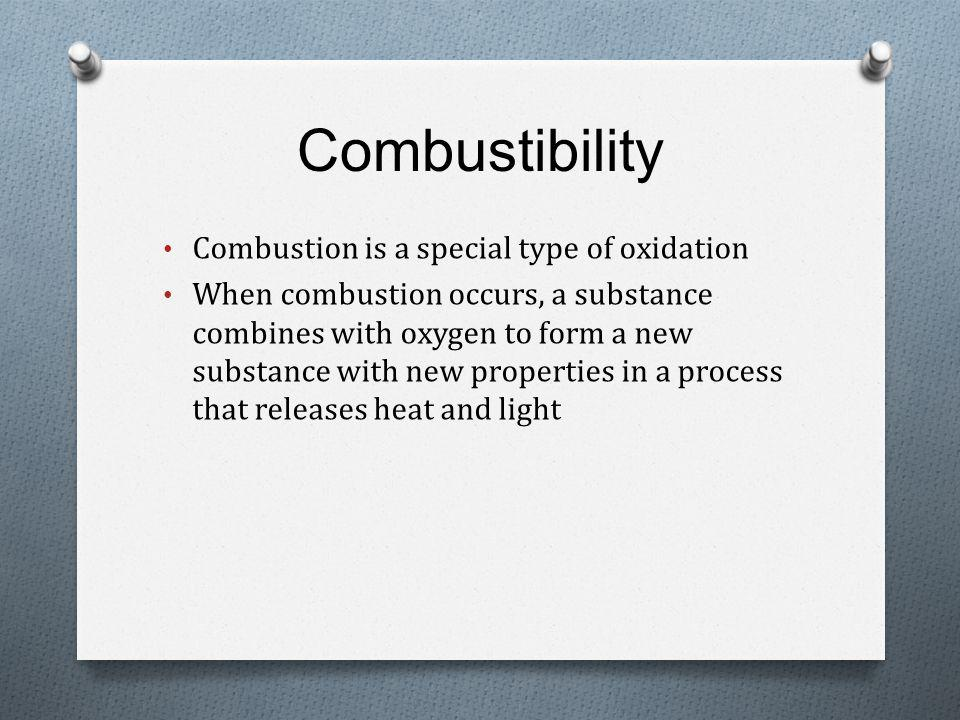 Combustibility Combustion is a special type of oxidation