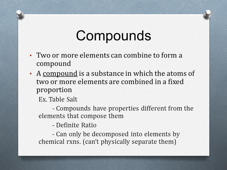 Compounds Two or more elements can combine to form a compound
