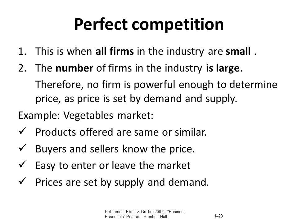 Perfect competition This is when all firms in the industry are small .