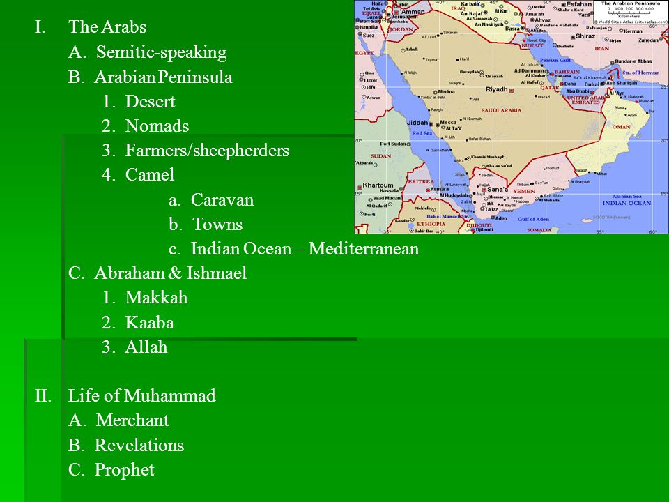 The Arabs A. Semitic-speaking. B. Arabian Peninsula. 1. Desert. 2. Nomads. 3. Farmers/sheepherders.