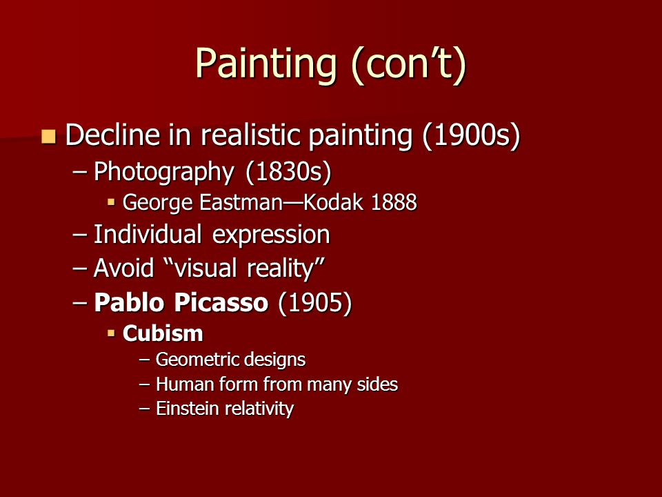 Painting (con't) Decline in realistic painting (1900s)