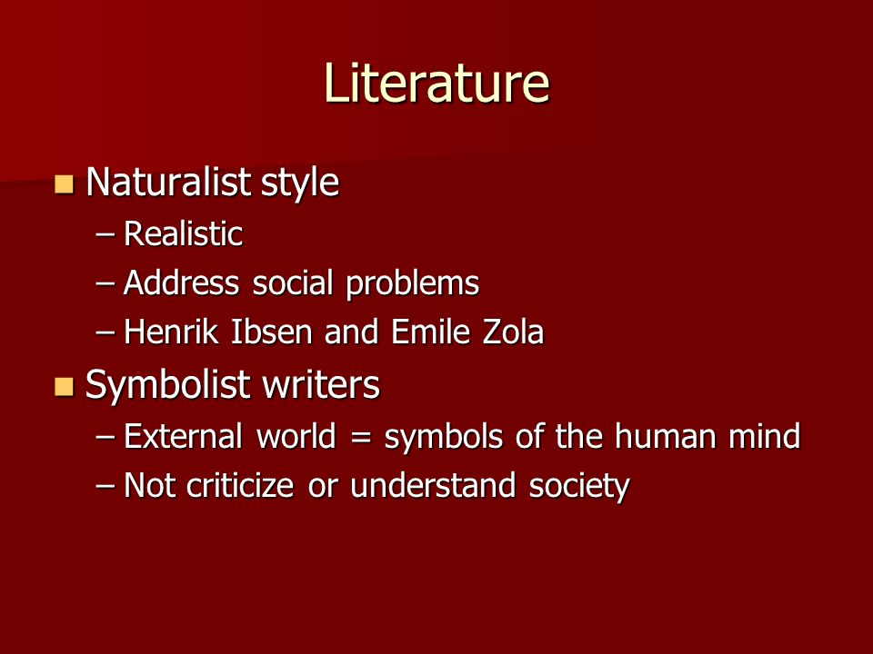 Literature Naturalist style Symbolist writers Realistic