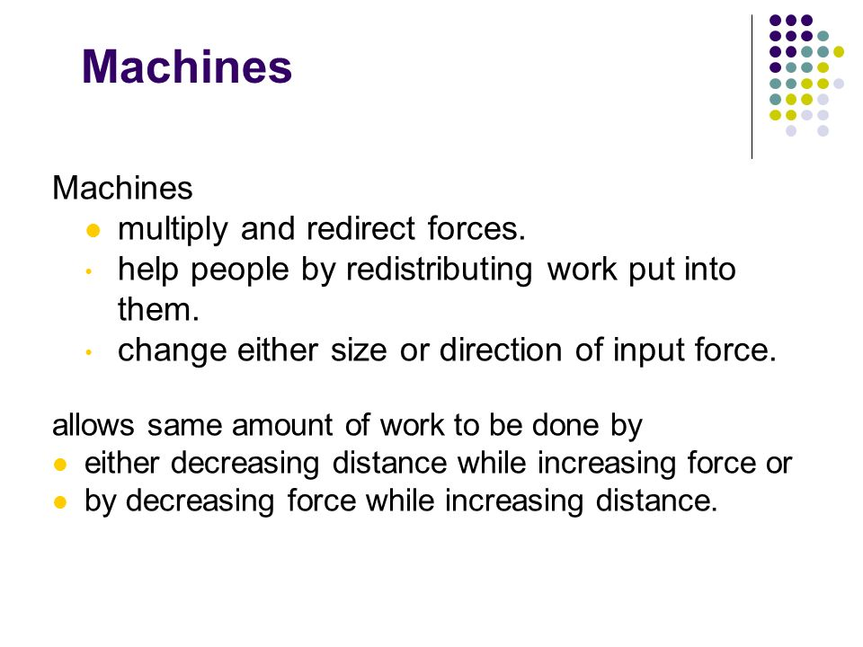 Machines Machines multiply and redirect forces.