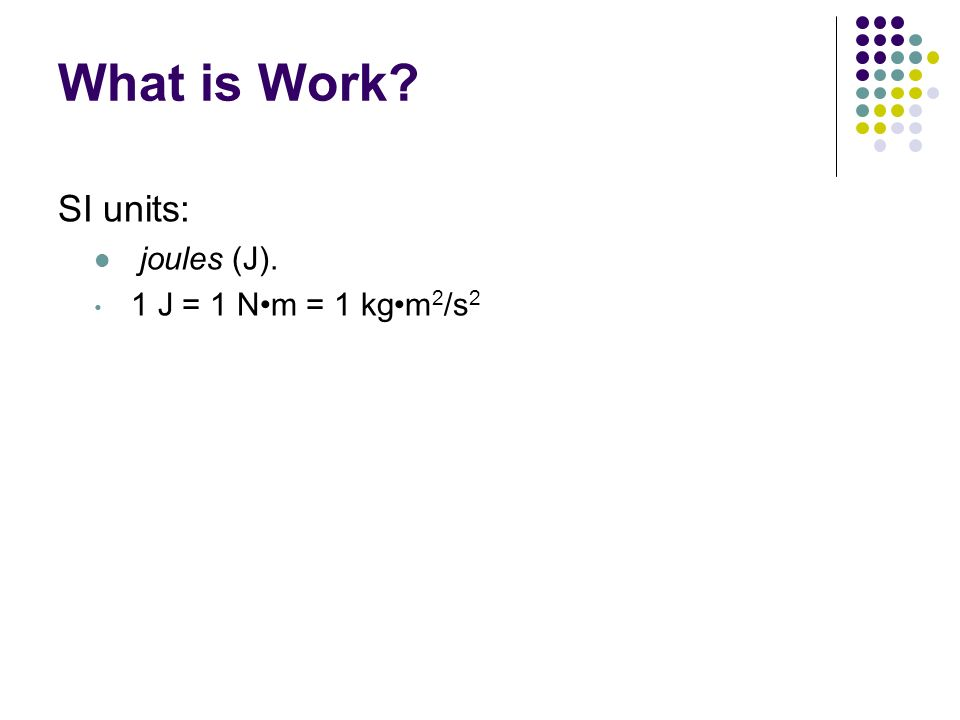 What is Work Chapter 12 SI units: joules (J).