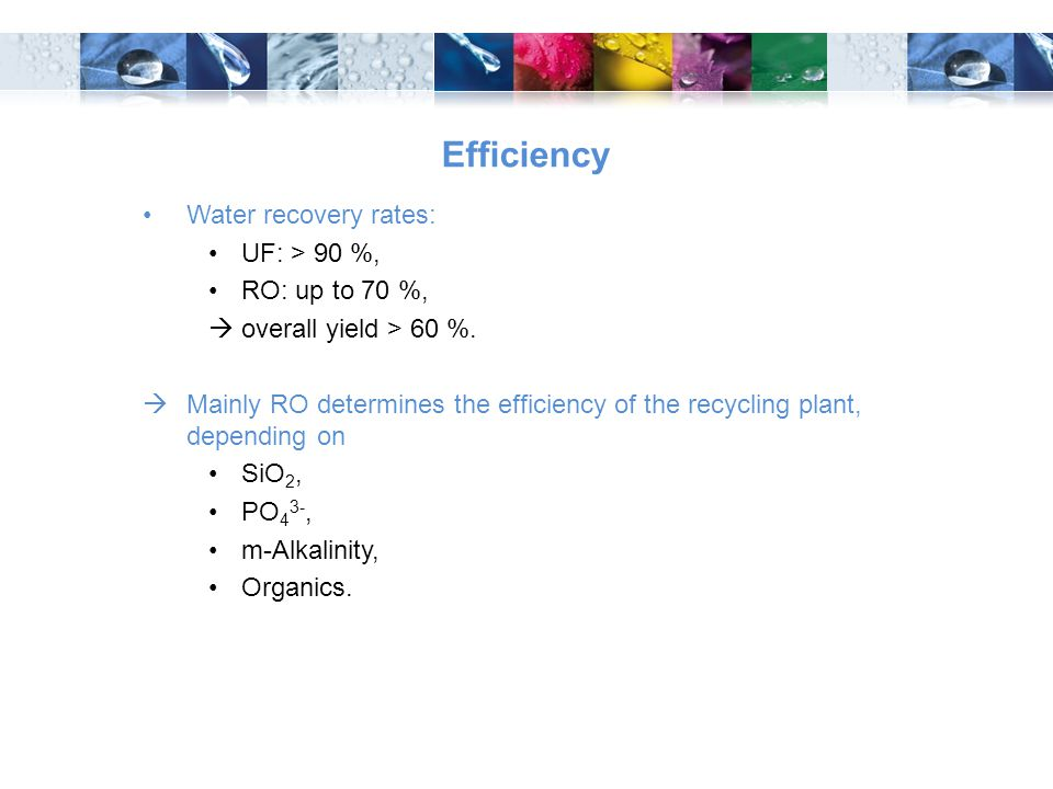 Efficiency Water recovery rates: UF: > 90 %, RO: up to 70 %,