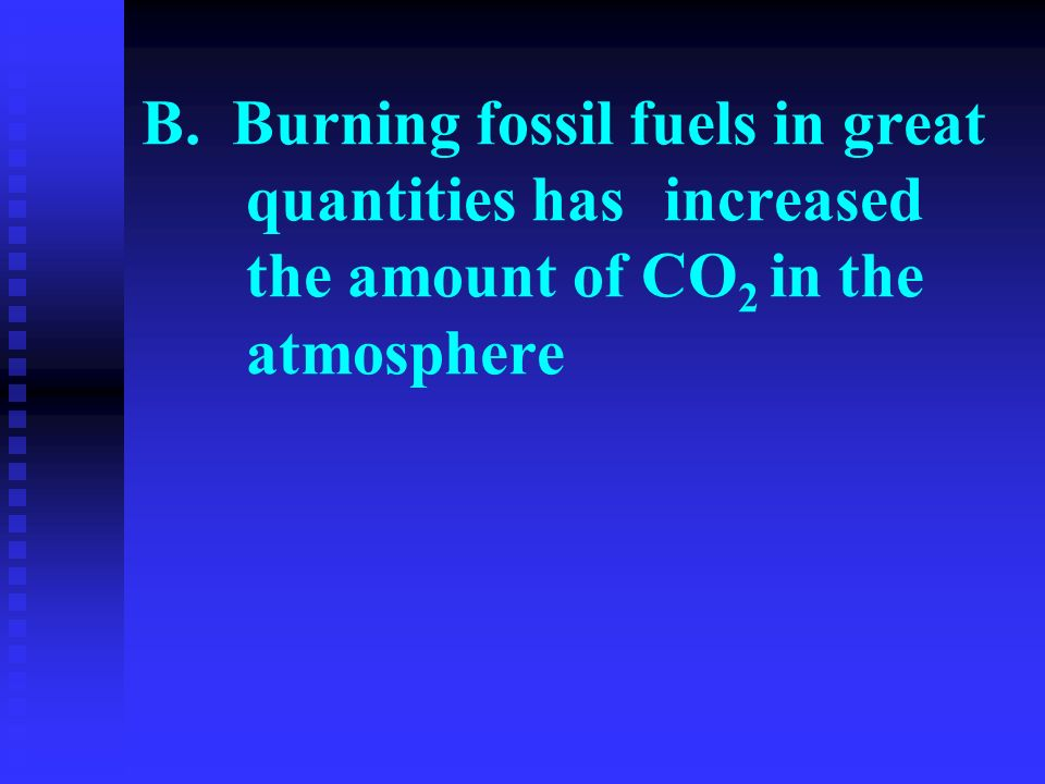 B. Burning fossil fuels in great. quantities has. increased