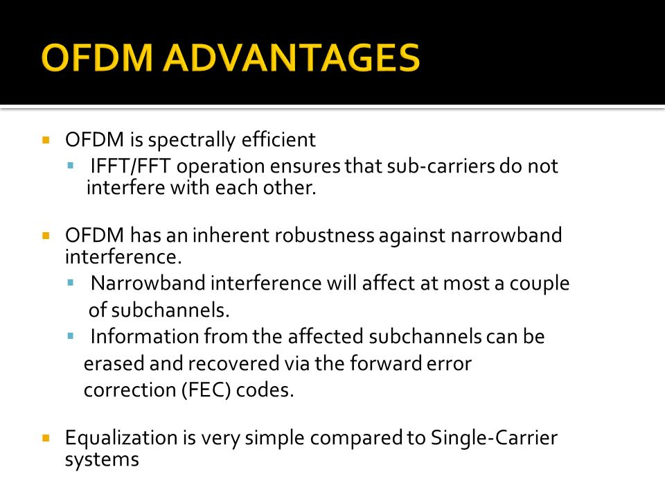 OFDM ADVANTAGES OFDM is spectrally efficient