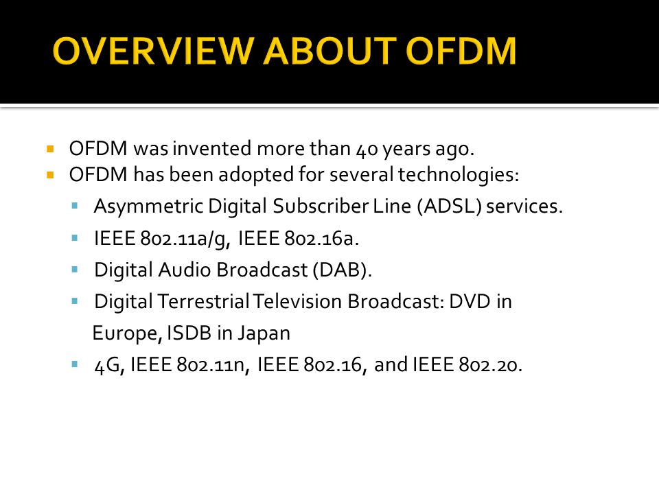OVERVIEW ABOUT OFDM OFDM was invented more than 40 years ago.