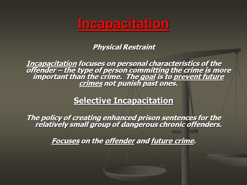 Selective Incapacitation Focuses on the offender and future crime.