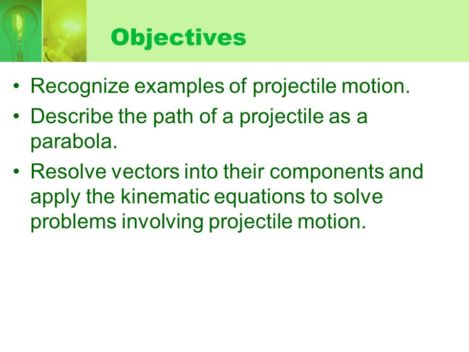 Objectives Recognize examples of projectile motion.