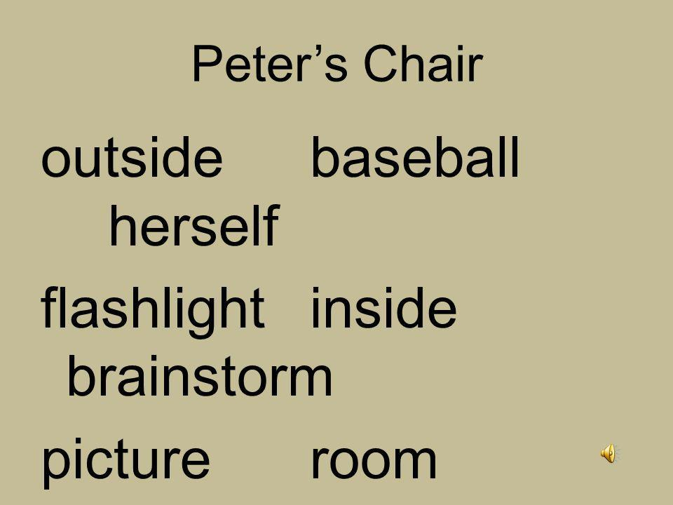 Peter's Chair outside baseball herself flashlight inside brainstorm picture room remember stood thought lunchbox