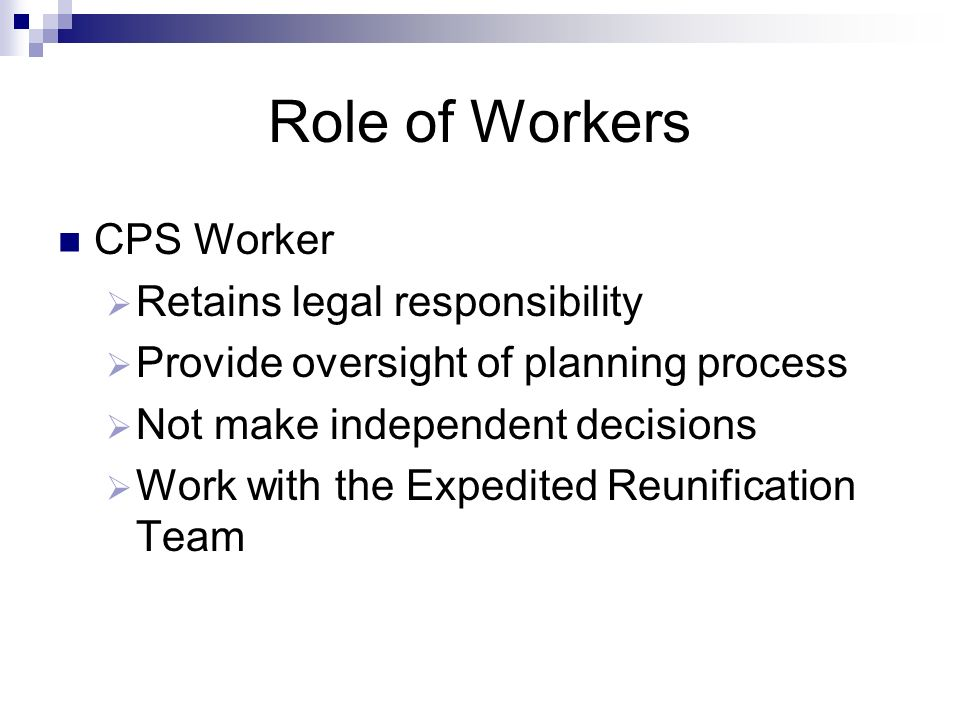 Role of Workers CPS Worker Retains legal responsibility