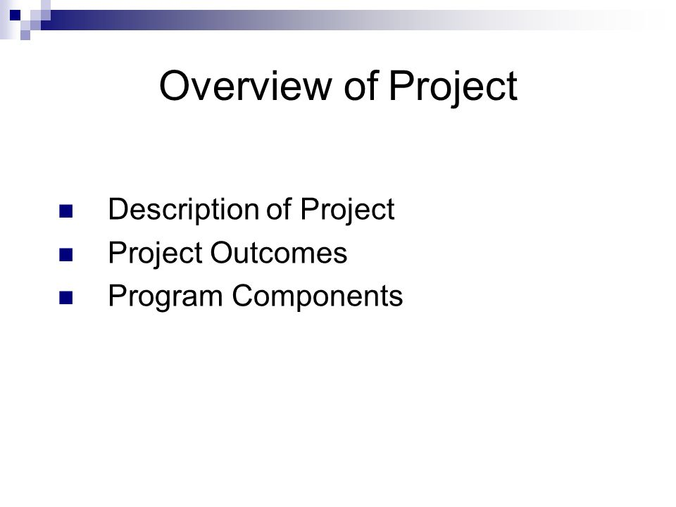 Overview of Project Description of Project Project Outcomes