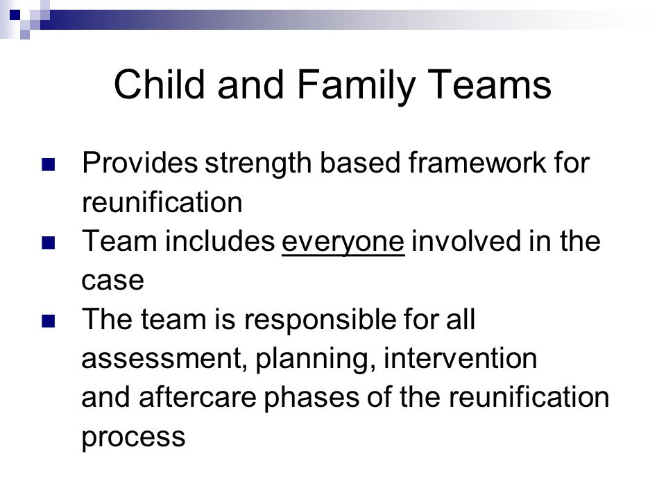Child and Family Teams Provides strength based framework for