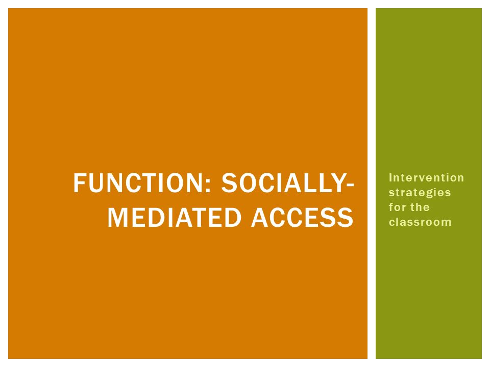 Function: Socially-Mediated Access