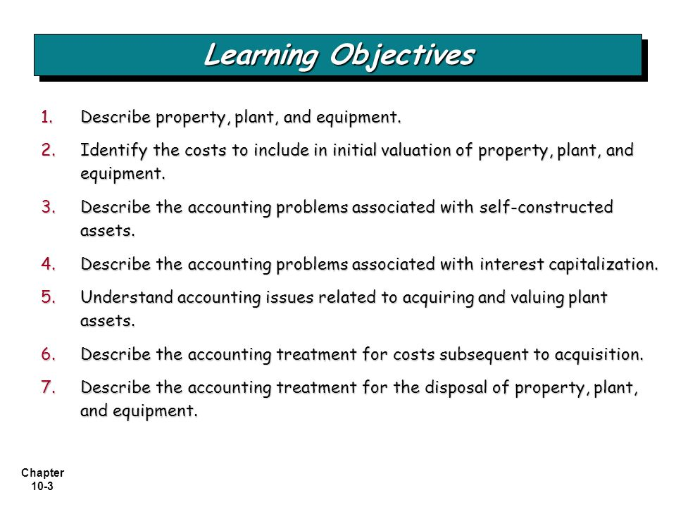 Learning Objectives Describe property, plant, and equipment.