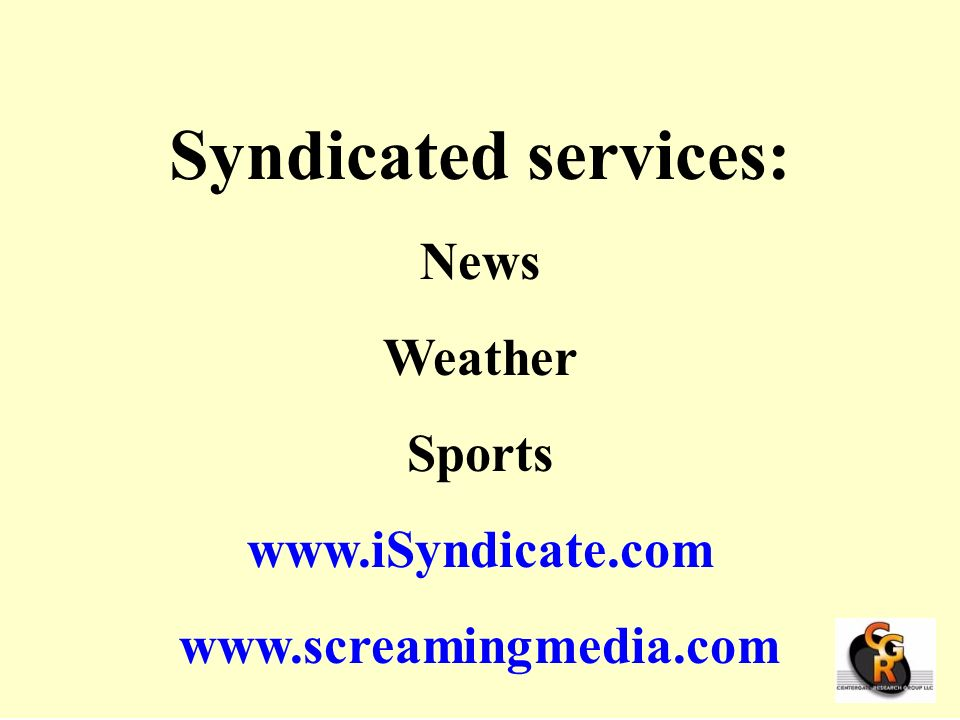 Syndicated services: News Weather Sports www.iSyndicate.com