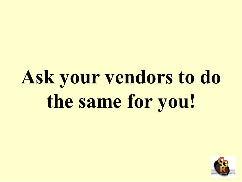 Ask your vendors to do the same for you!