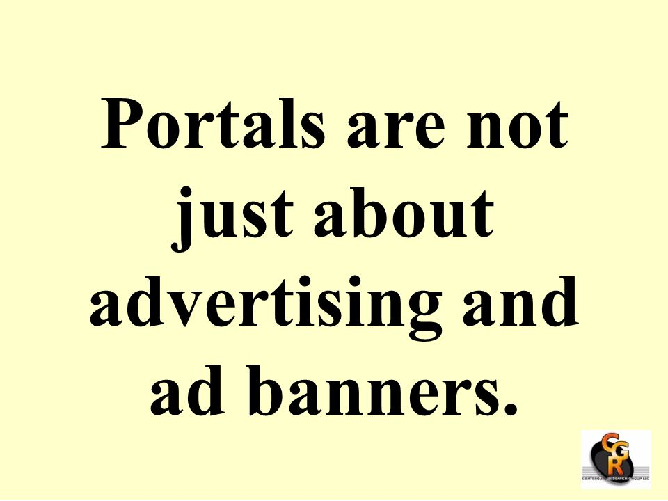 Portals are not just about advertising and ad banners.