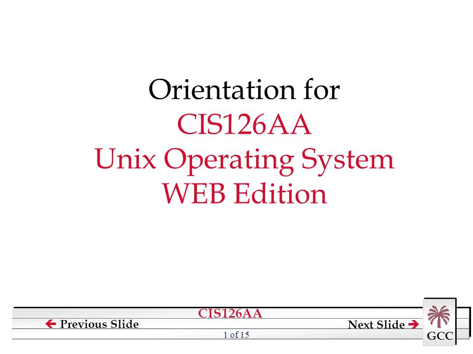 Orientation for CIS126AA Unix Operating System WEB Edition