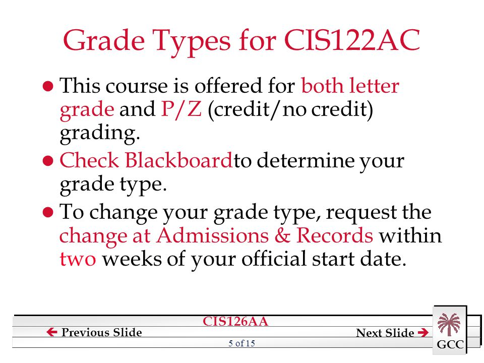 Grade Types for CIS122AC This course is offered for both letter grade and P/Z (credit/no credit) grading.