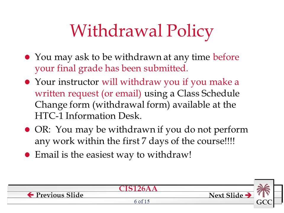 Withdrawal Policy You may ask to be withdrawn at any time before your final grade has been submitted.