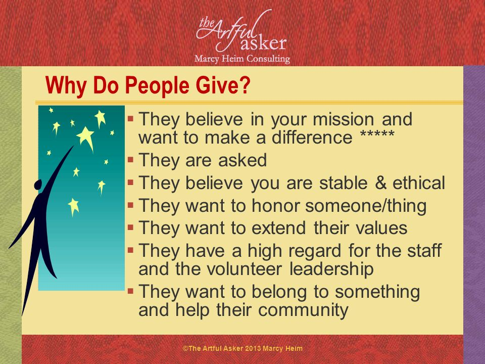 Why Do People Give They believe in your mission and want to make a difference ***** They are asked.