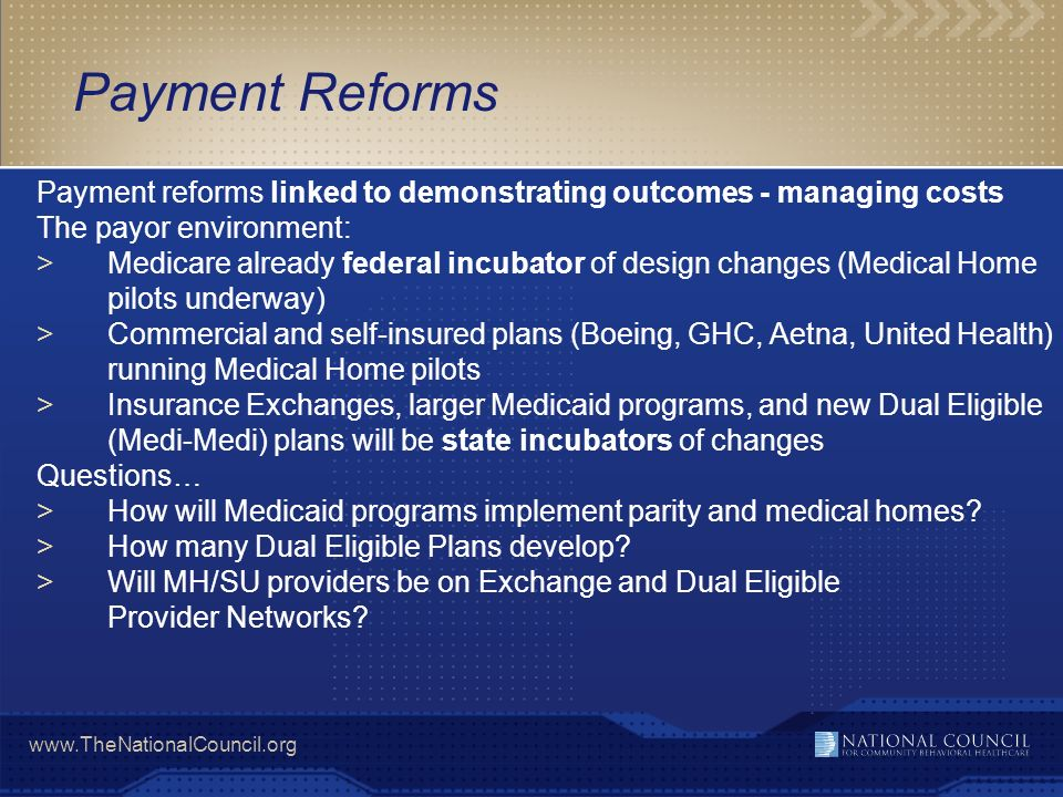 Payment Reforms Payment reforms linked to demonstrating outcomes - managing costs. The payor environment: