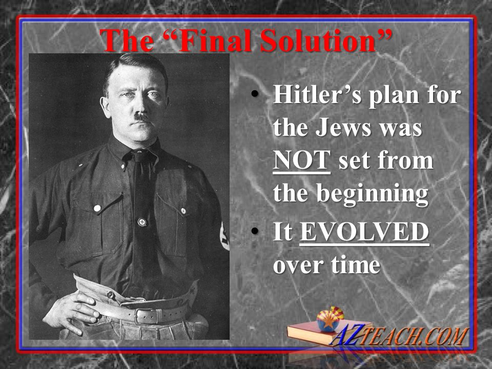 The Final Solution Hitler's plan for the Jews was NOT set from the beginning It EVOLVED over time