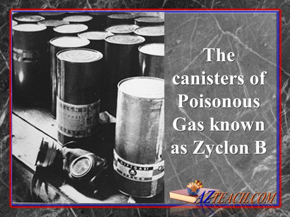 The canisters of Poisonous Gas known as Zyclon B