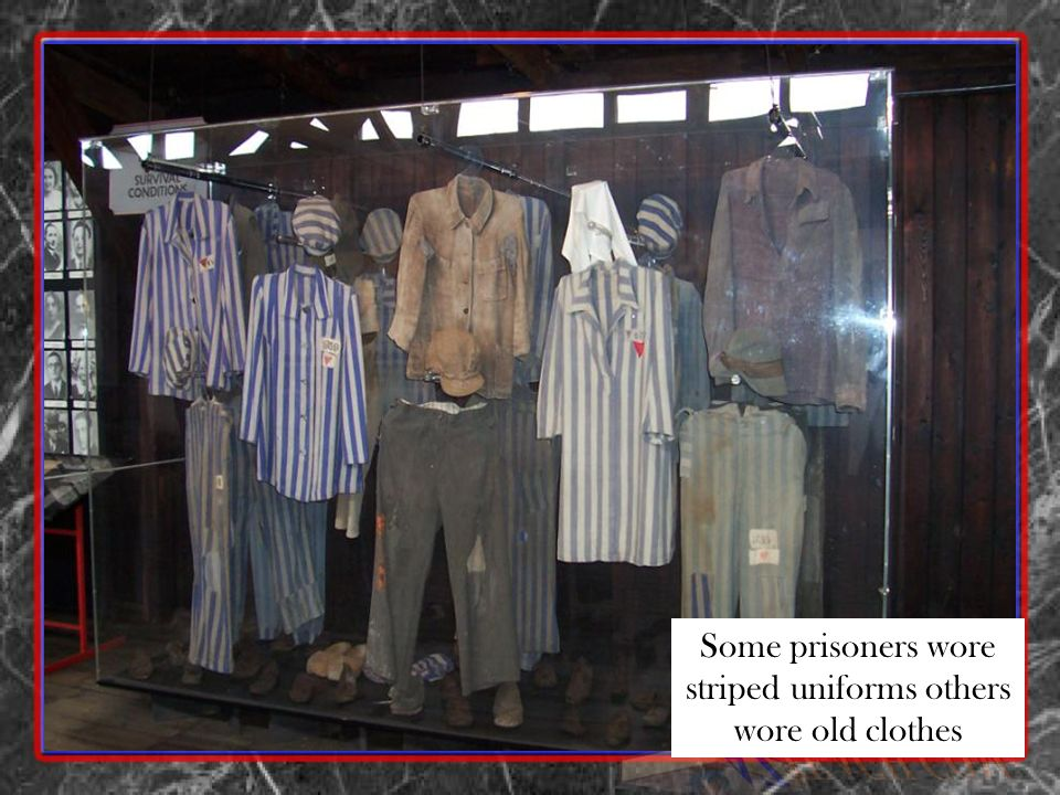 Some prisoners wore striped uniforms others wore old clothes