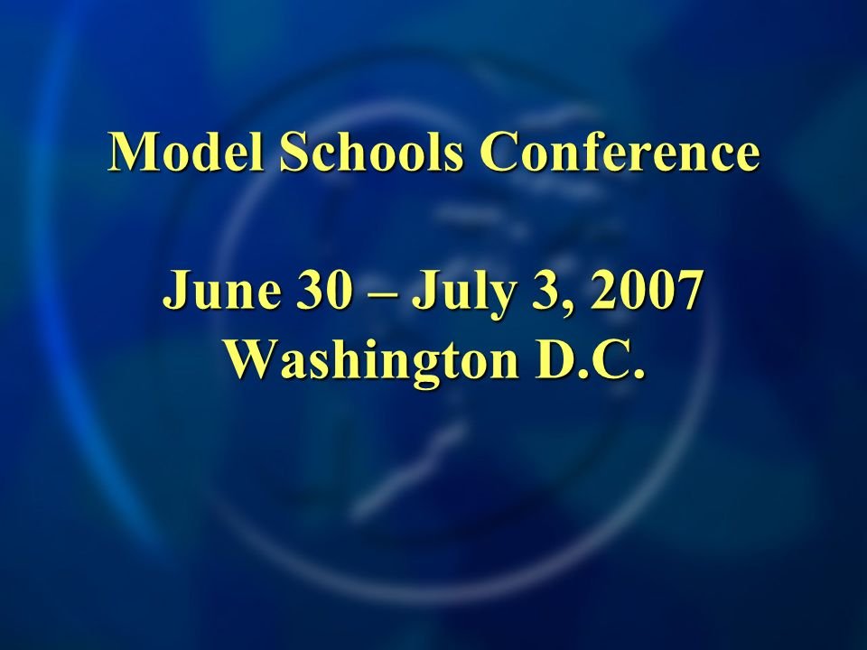 Model Schools Conference June 30 – July 3, 2007 Washington D.C.