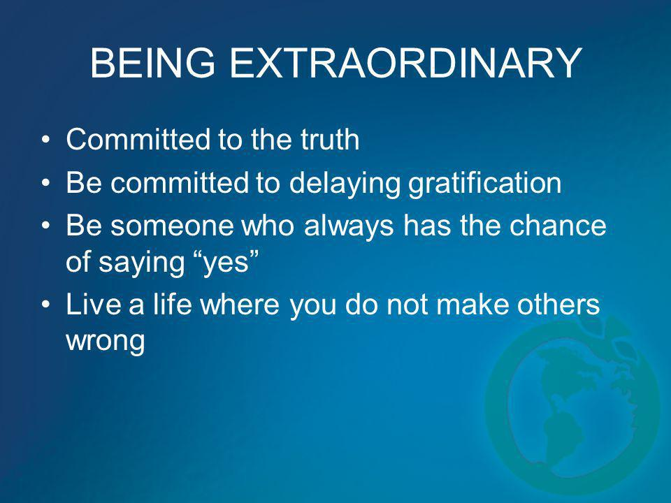 BEING EXTRAORDINARY Committed to the truth