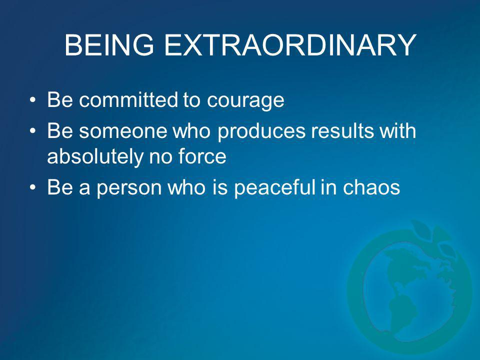 BEING EXTRAORDINARY Be committed to courage