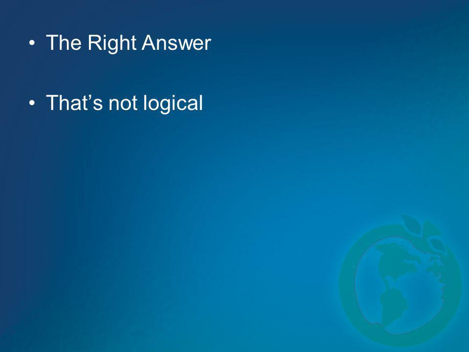 The Right Answer That's not logical