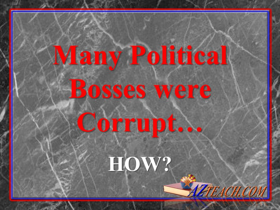Many Political Bosses were Corrupt…
