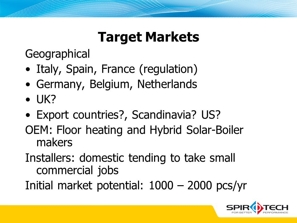 Target Markets Geographical Italy, Spain, France (regulation)