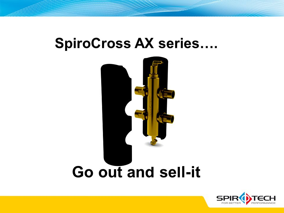 SpiroCross AX series…. Go out and sell-it