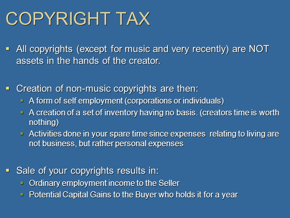 COPYRIGHT TAX All copyrights (except for music and very recently) are NOT assets in the hands of the creator.