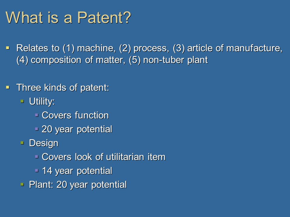 What is a Patent Relates to (1) machine, (2) process, (3) article of manufacture, (4) composition of matter, (5) non-tuber plant.