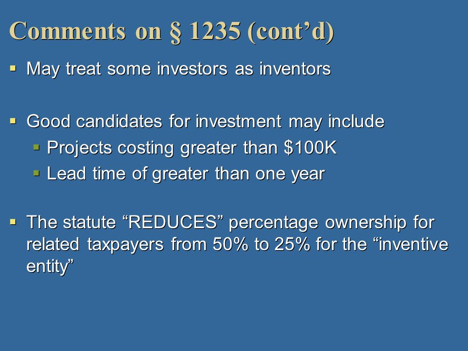 Comments on § 1235 (cont'd) May treat some investors as inventors