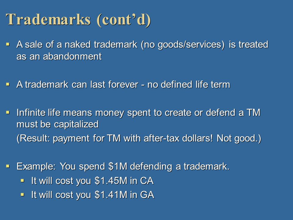 Trademarks (cont'd) A sale of a naked trademark (no goods/services) is treated as an abandonment.