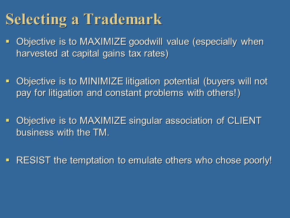 Selecting a Trademark Objective is to MAXIMIZE goodwill value (especially when harvested at capital gains tax rates)